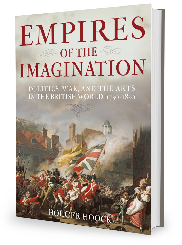 Empires of the Imagination: Politics, War, and the Arts in the British World by Holger Hoock