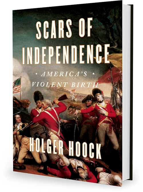 Scars of Independence: America's Violent Birth by Holger Hoock